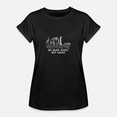 We Work We Work Acres Not Hours Farming Farm - Women's Oversize T-Shirt