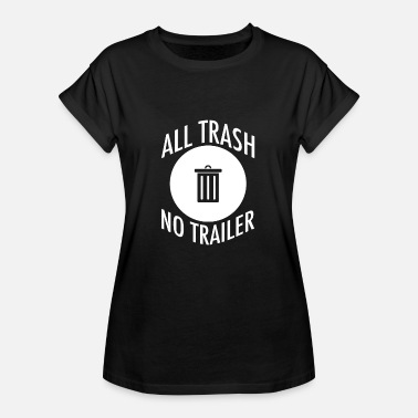 Trailer Trash All Trash No Trailer - Oversize T-skjorte for kvinner