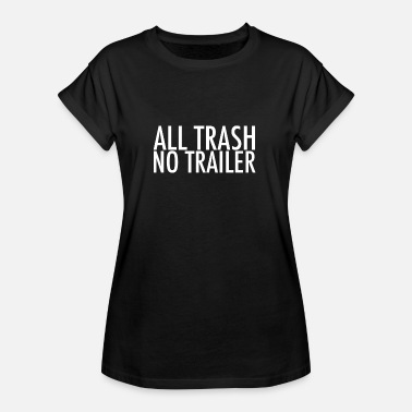 Trailer Trash All Trash No Trailer - Dame oversize T-shirt