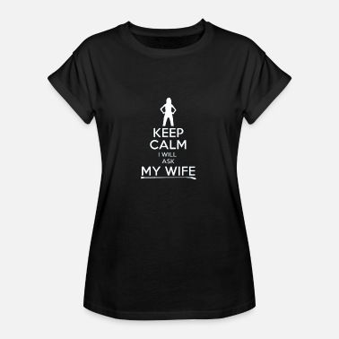 Dominant Wife Funny Keep Calm I want to ask my wife gift - Women's Oversize T-Shirt