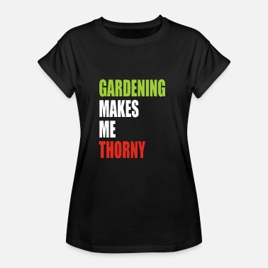 Thorny Gardening Makes Me Thorny - Women's Oversize T-Shirt
