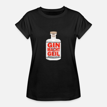 Horny Drink Gin makes you horny - Women's Oversize T-Shirt