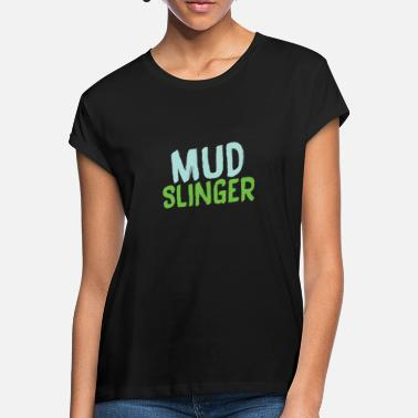 Mud Mud Slinger - Women's Loose Fit T-Shirt