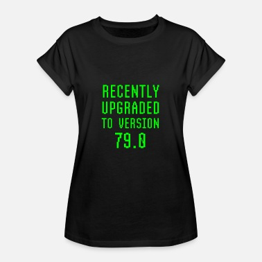 Seventies Geek Recently Upgraded To Version 79.0 Geek 79th - Women's Oversize T-Shirt