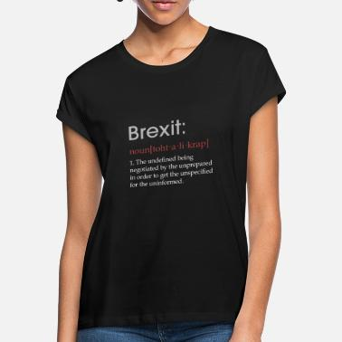 Anti Funny Brexit defintion gift - Women's Loose Fit T-Shirt