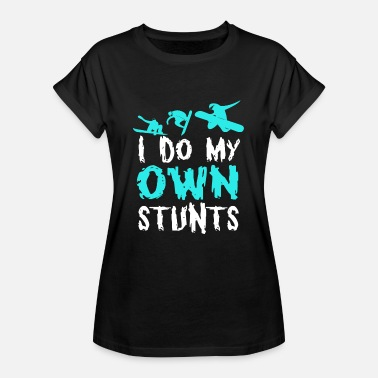 I Do All My Own Stunts I Do My Own Stunts Snowboard T-Shirt - Women's Oversize T-Shirt