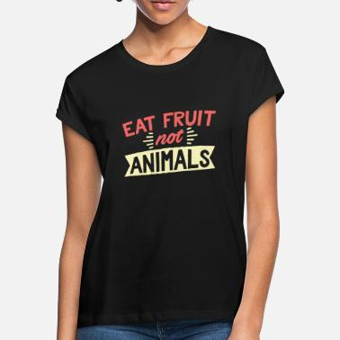 Eating Animals Eat Fruit not Animals - Women's Loose Fit T-Shirt