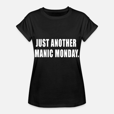 Manic just another manic monday - Women's Oversize T-Shirt