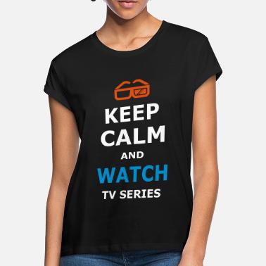 Tv Series KEEP CALM AND WATCH TV SERIES / TV SERIES - Women's Loose Fit T-Shirt