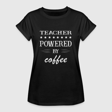 Coffee Culture Powererd by Coffee, coffee, teacher, instructor - Women's Oversize T-Shirt