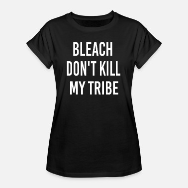 Bleach Bleach Do not Kill My Tribe - Women's Oversize T-Shirt