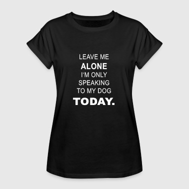 Leave leave me alone B - Women's Oversize T-Shirt