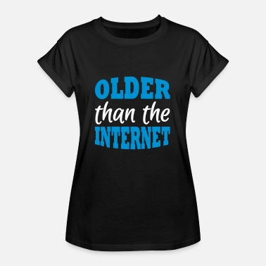 Older Than The Internet Older than the internet - Women's Oversize T-Shirt