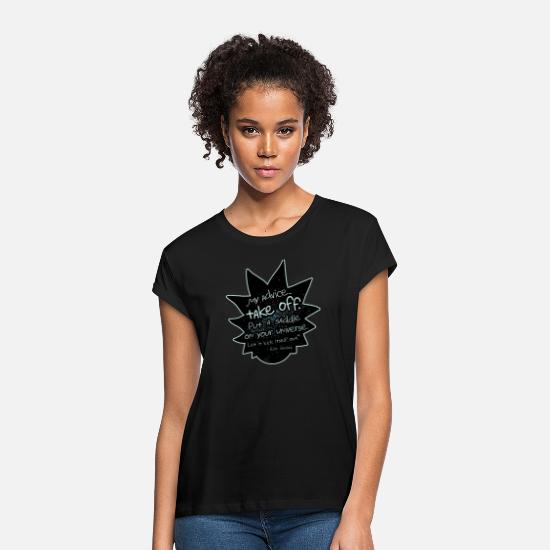 Rick And Morty T-Shirts - Rick and Morty My Advice … Take Off. - Women's Loose Fit T-Shirt black