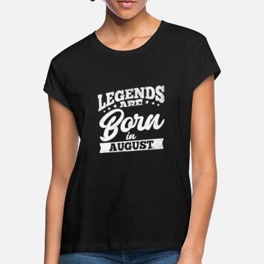 Born Legends Are Born In August - Frauen Oversize T-Shirt
