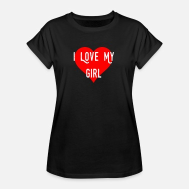 I Love My Girl i love my girl - Women's Oversize T-Shirt