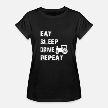 Driving Tractor Eat Sleep Drive Tractor Repeat - Driving Tractor - Women's Oversize T-Shirt