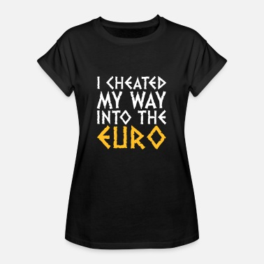 Cheating Jokes I Have Cheated Me In The Euro! - Women's Oversize T-Shirt