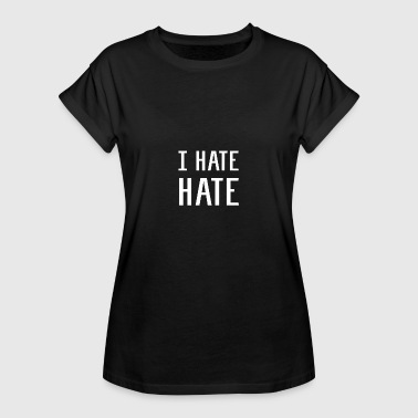 I HATE HATE - Women's Oversize T-Shirt