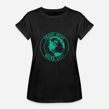 Work Less Travel More Work Less - Women's Oversize T-Shirt
