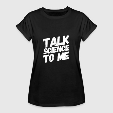 TALK SCIENCE TO ME - Physiker, Chemiker, Biologe - Frauen Oversize T-Shirt