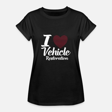 Restoration I LOVE VEHICLE RESTORATION - Women's Oversize T-Shirt