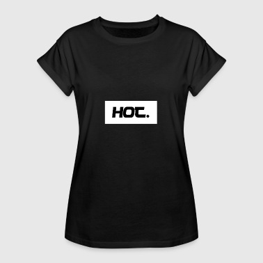 Hot. - Hot. - Women's Oversize T-Shirt