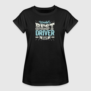 Best Driver In The World TOP Driver: Worlds Best Driver Ever - Women's Oversize T-Shirt