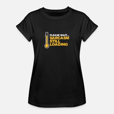Still Loading Please Wait. Sarcasm Still Loading! - Women's Oversize T-Shirt