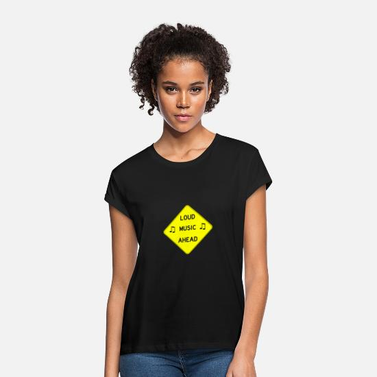 Music T-Shirts - LOUD MUSIC AHEAD - Women's Loose Fit T-Shirt black