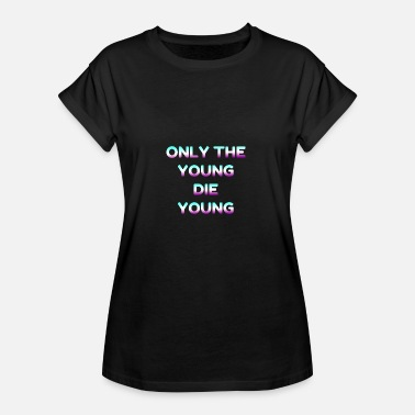 Roller Motto Only The Young Die Young Motto - Frauen Oversize T-Shirt