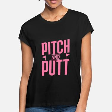 Pitch Pitch and Putt Pitch and Putt Pitch and Putt - Women's Loose Fit T-Shirt
