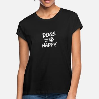 dogs make me happy - Women's Loose Fit T-Shirt