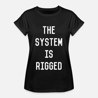 Rigging The System Is Rigged - Women's Oversize T-Shirt