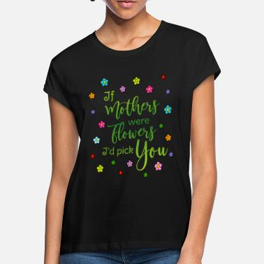 Muttertag Spruch Mutter If mothers were flowers Id pick you - Frauen Oversize T-Shirt