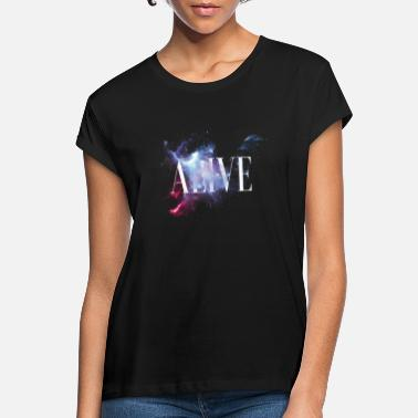 Alive Alive - Women's Loose Fit T-Shirt