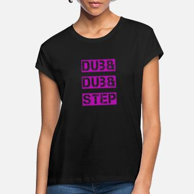 Dub DUB & DUB & STEP, DUBSTEP - Women's Loose Fit T-Shirt