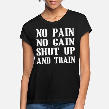 No Pain No Gain No Pain No Gain - Frauen Oversize T-Shirt