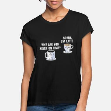 Coffeeshop Coffee Latte Funny saying gift - Women's Loose Fit T-Shirt