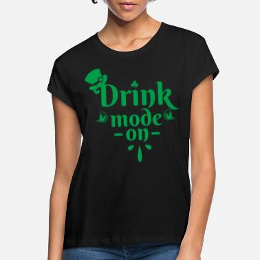 Drink St. Patrick's Day Lucky Drinking Mode On Gift Idea - Women's Loose Fit T-Shirt
