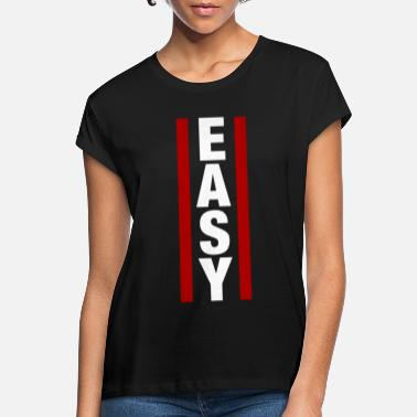 Easy Easy Easy - Women's Loose Fit T-Shirt