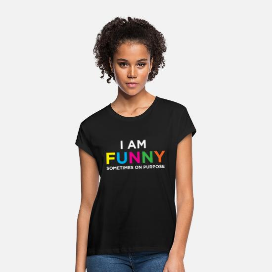 Comedy T-Shirts - Funny Sometines Funny On Purpose or Comedians gift - Women's Loose Fit T-Shirt black