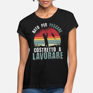 NATO per pescare costretto a lavorare - Women's Loose Fit T-Shirt