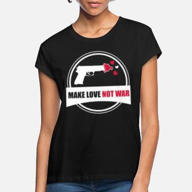 Make Love Not War make love not war - Women's Loose Fit T-Shirt