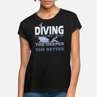 Dive Sex Diving is like sex - Women's Loose Fit T-Shirt