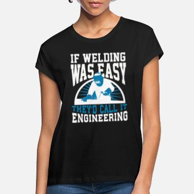 Welder Welder - Women's Loose Fit T-Shirt