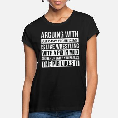Gag Xray technician Shirt, Like Arguing With A Pig in - Women's Loose Fit T-Shirt