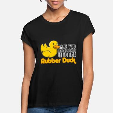 Duck Did you try to explain the rubber duck? - Women's Loose Fit T-Shirt