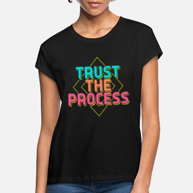 Process Trust the process sayings - Women's Loose Fit T-Shirt