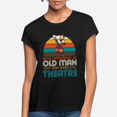 Stage An old man who loves theater - Women's Loose Fit T-Shirt